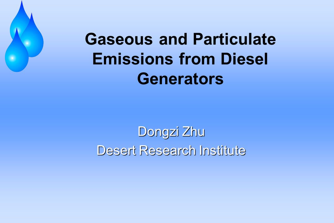 Gaseous and Particulate Emissions from Diesel Generators Dongzi Zhu Desert Research Institute