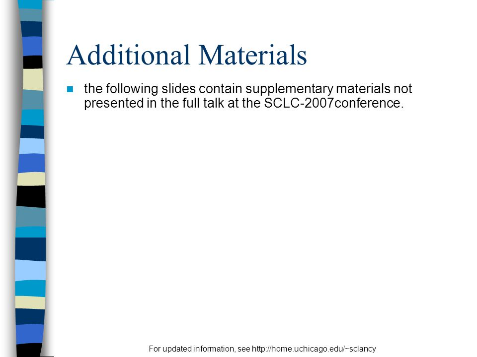 For updated information, see http://home.uchicago.edu/~sclancy Additional Materials the following slides contain supplementary materials not presented in the full talk at the SCLC-2007conference.