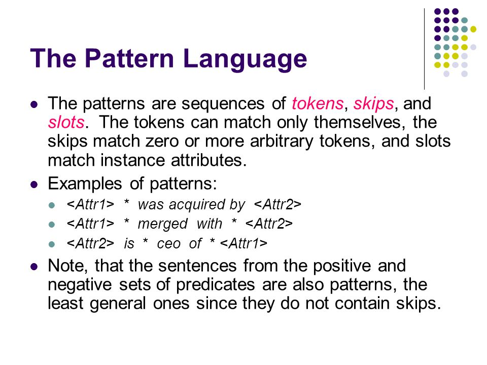 The Pattern Language The patterns are sequences of tokens, skips, and slots.