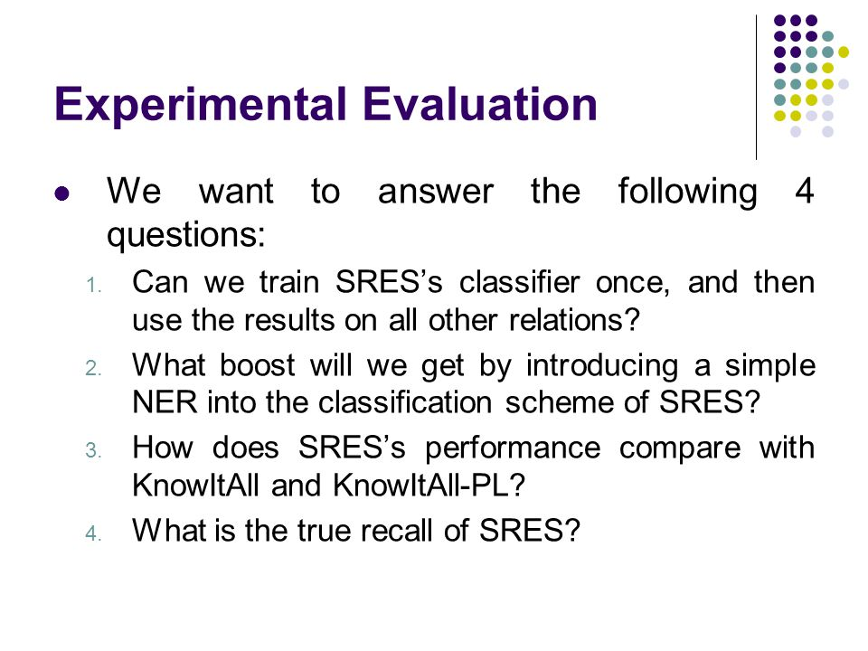 Experimental Evaluation We want to answer the following 4 questions: 1.