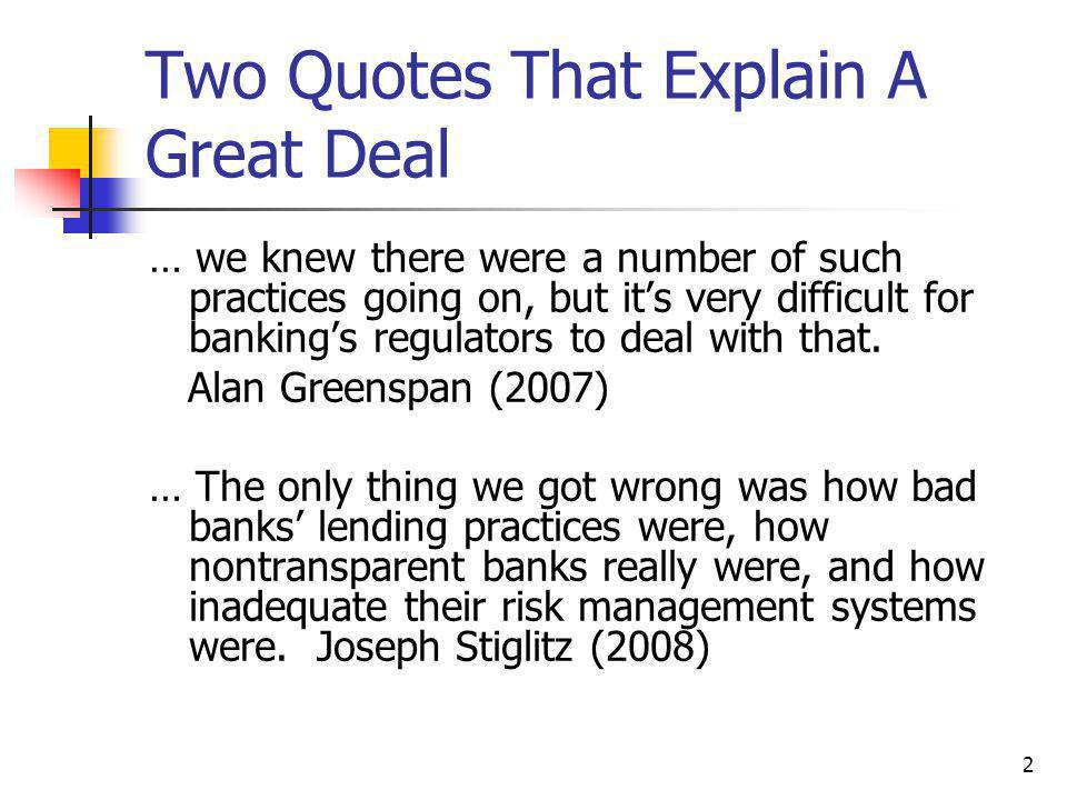 2 Two Quotes That Explain A Great Deal … we knew there were a number of such practices going on, but it's very difficult for banking's regulators to deal with that.