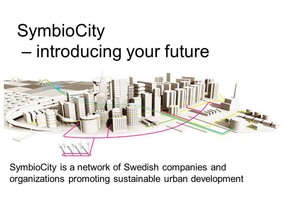 SymbioCity – introducing your future SymbioCity is a network of Swedish companies and organizations promoting sustainable urban development