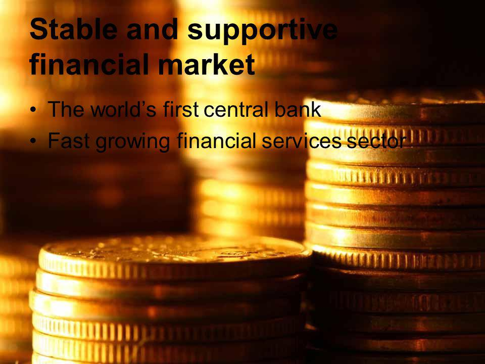 Stable and supportive financial market The world's first central bank Fast growing financial services sector