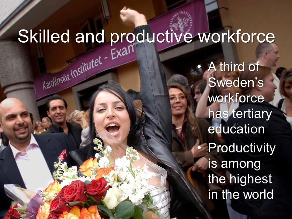 A third of Sweden's workforce has tertiary educationA third of Sweden's workforce has tertiary education Productivity is among the highest in the worldProductivity is among the highest in the world Skilled and productive workforce