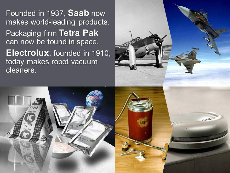 Founded in 1937, Saab now makes world-leading products.