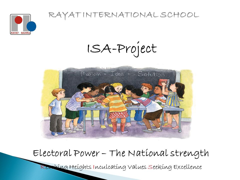 ISA-Project Reaching Heights Inculcating Values Seeking Excellence Electoral Power – The National strength