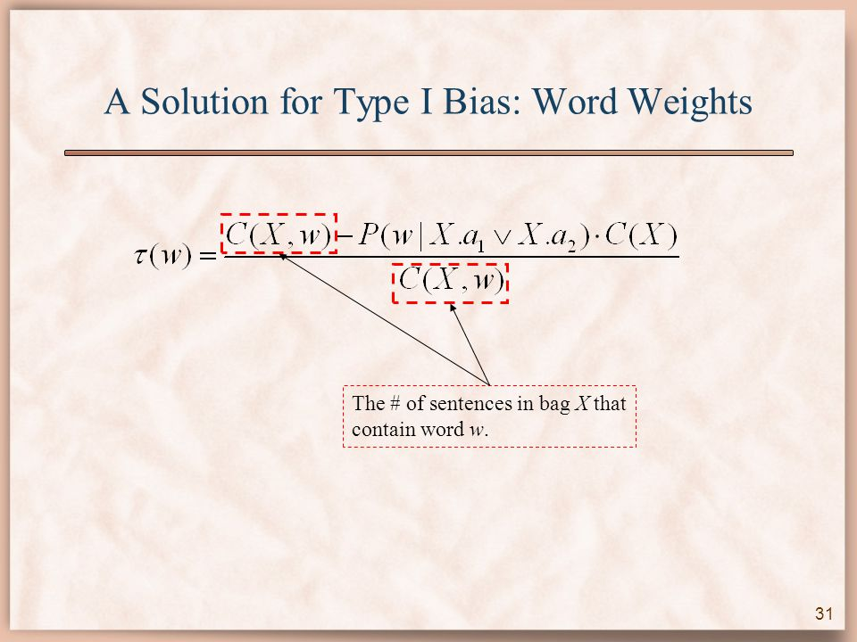 A Solution for Type I Bias: Word Weights The # of sentences in bag X that contain word w. 31