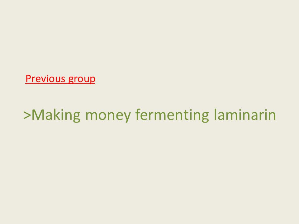 >Making money fermenting laminarin Previous group