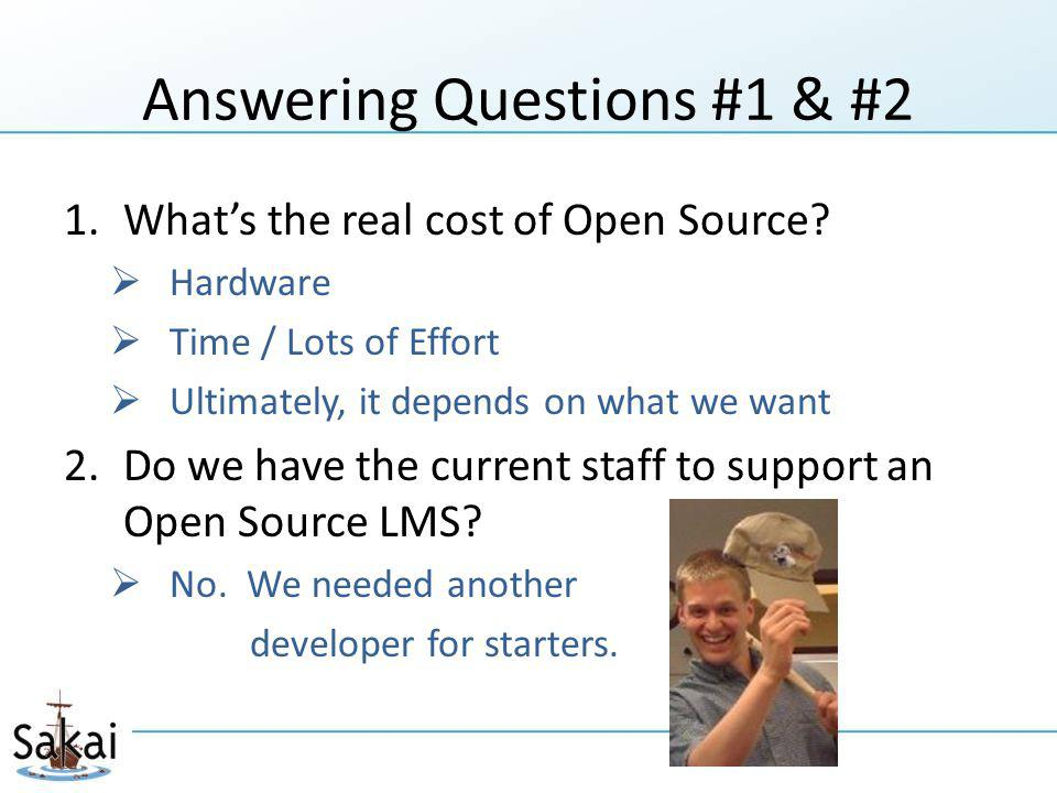 Answering Questions #1 & #2 1.What's the real cost of Open Source.