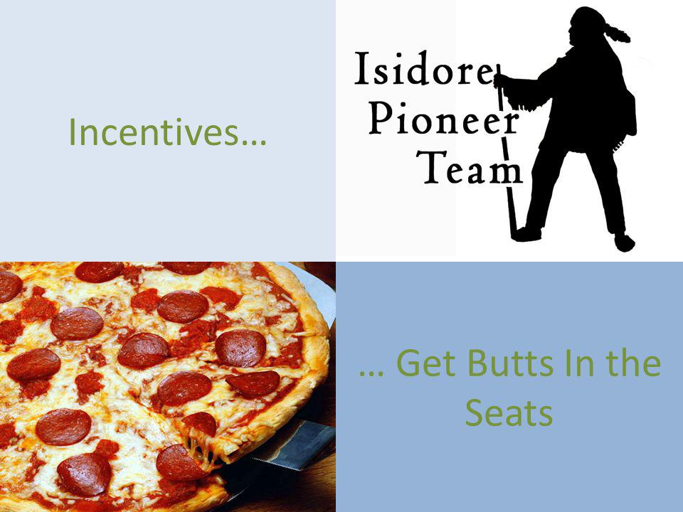 … Get Butts In the Seats Incentives…