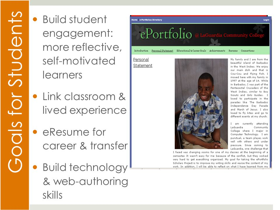 Goals for Students Build student engagement: more reflective, self-motivated learners Link classroom & lived experience eResume for career & transfer Build technology & web-authoring skills