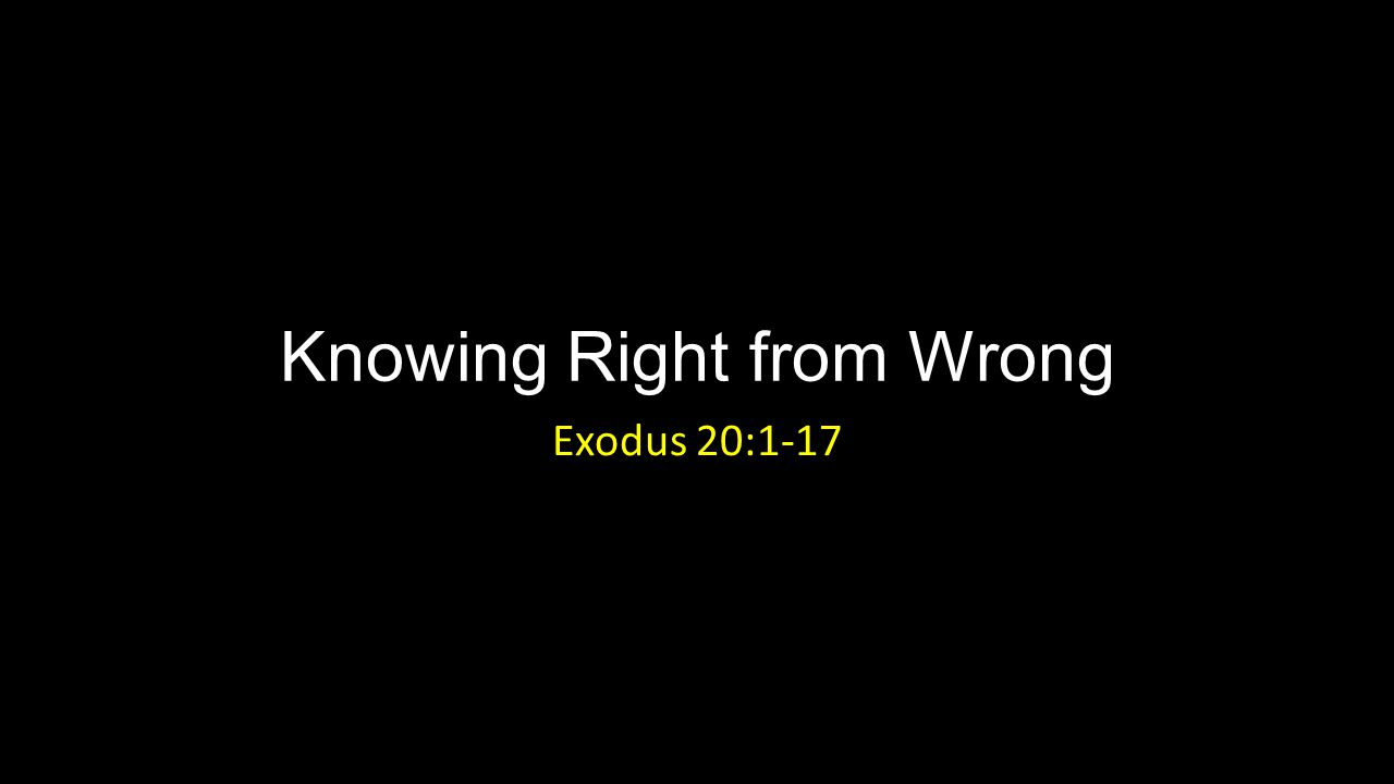 Knowing Right from Wrong Exodus 20:1-17