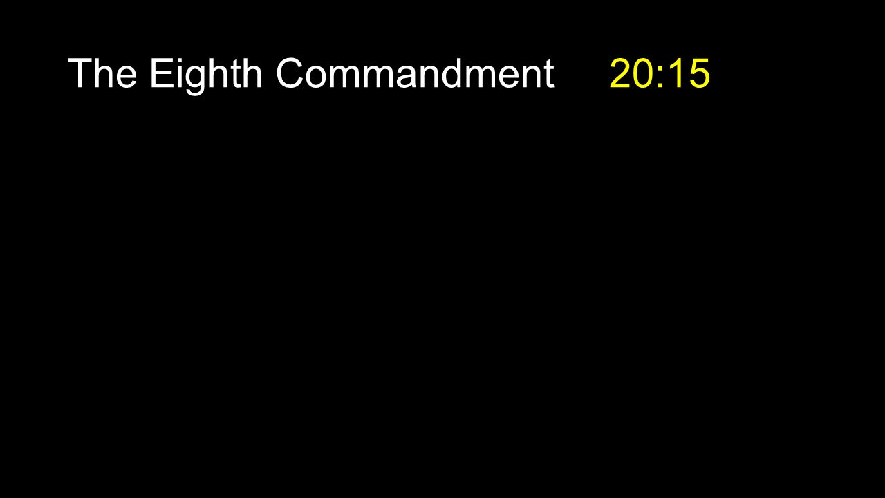 The Eighth Commandment 20:15