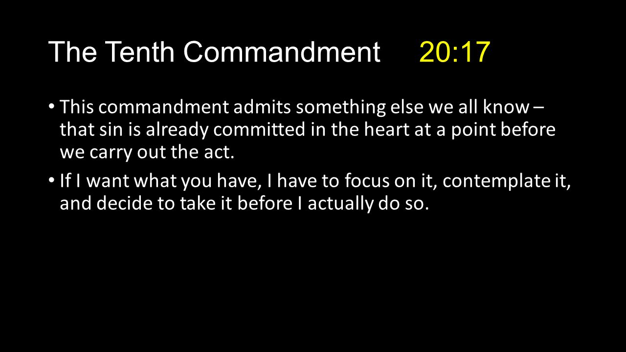 This commandment admits something else we all know – that sin is already committed in the heart at a point before we carry out the act.