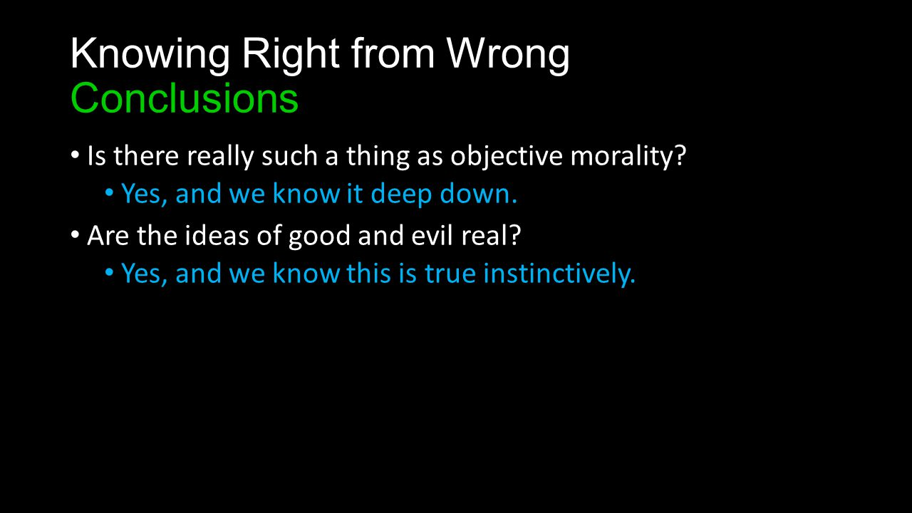 Knowing Right from Wrong Conclusions Is there really such a thing as objective morality.