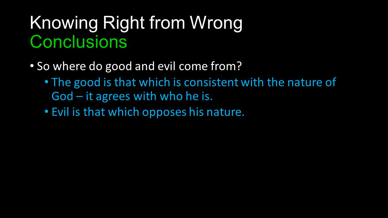 Knowing Right from Wrong Conclusions So where do good and evil come from.