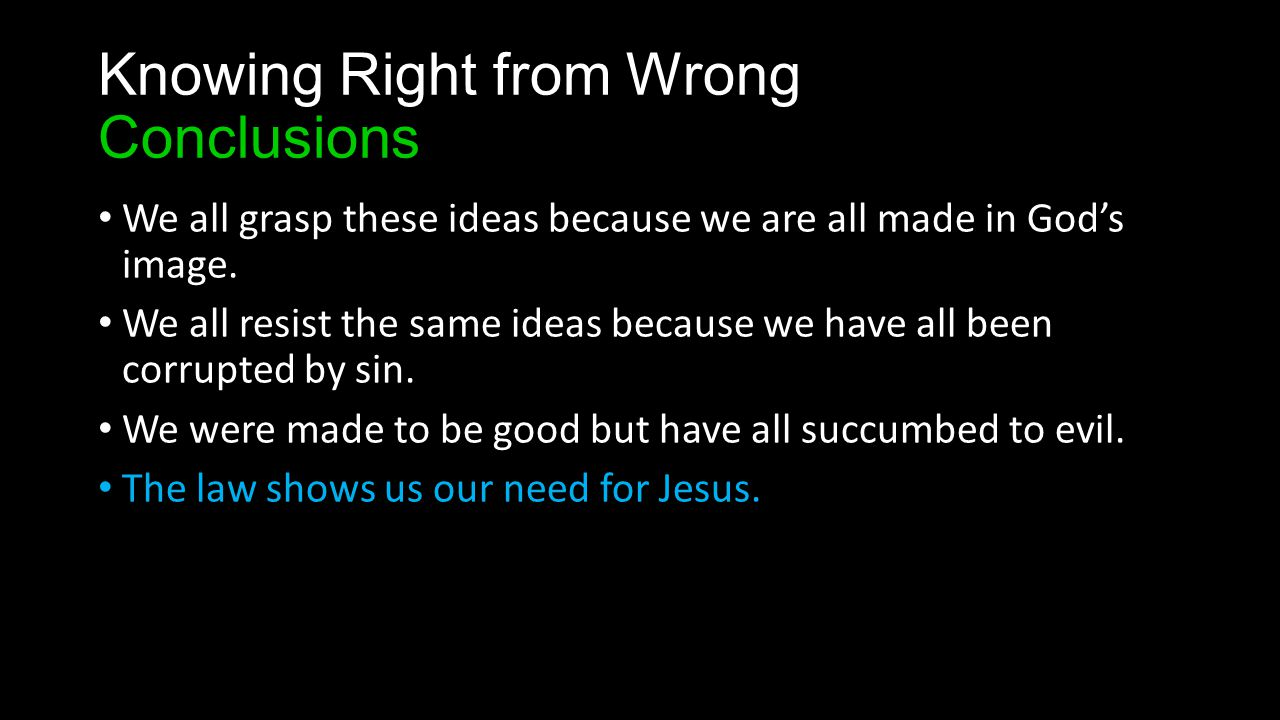Knowing Right from Wrong Conclusions We all grasp these ideas because we are all made in God's image.
