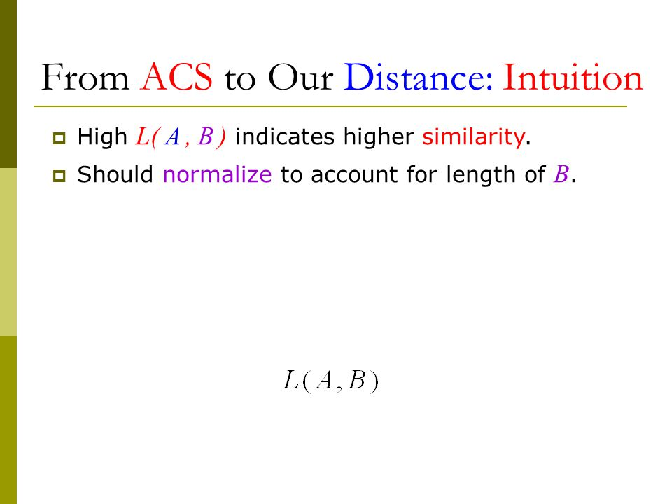 From ACS to Our Distance: Intuition  High L( A, B ) indicates higher similarity.