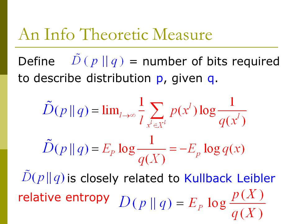 Define = number of bits required to describe distribution p, given q.