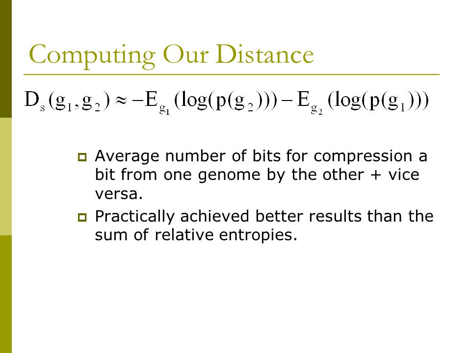 Computing Our Distance  Average number of bits for compression a bit from one genome by the other + vice versa.