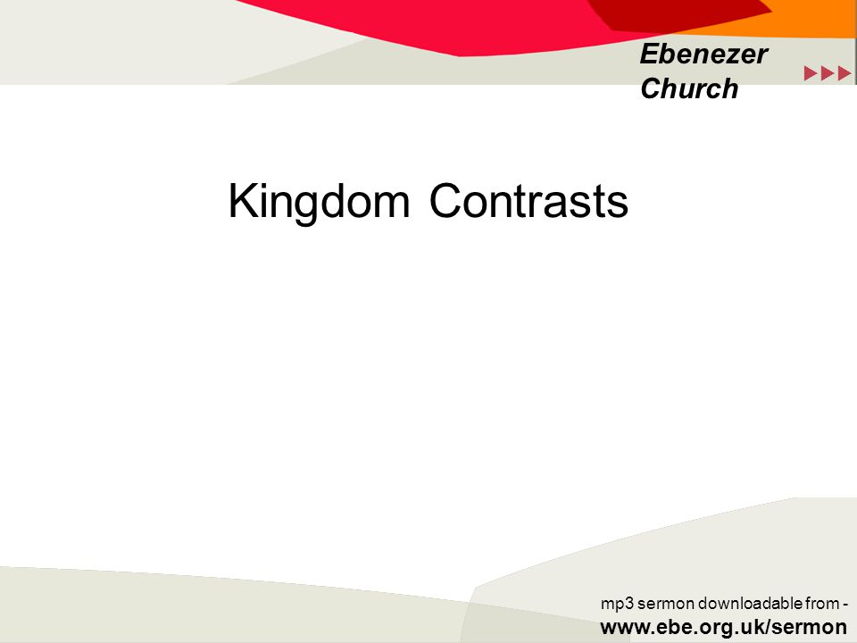  Ebenezer Church mp3 sermon downloadable from - www.ebe.org.uk/sermon Kingdom Contrasts