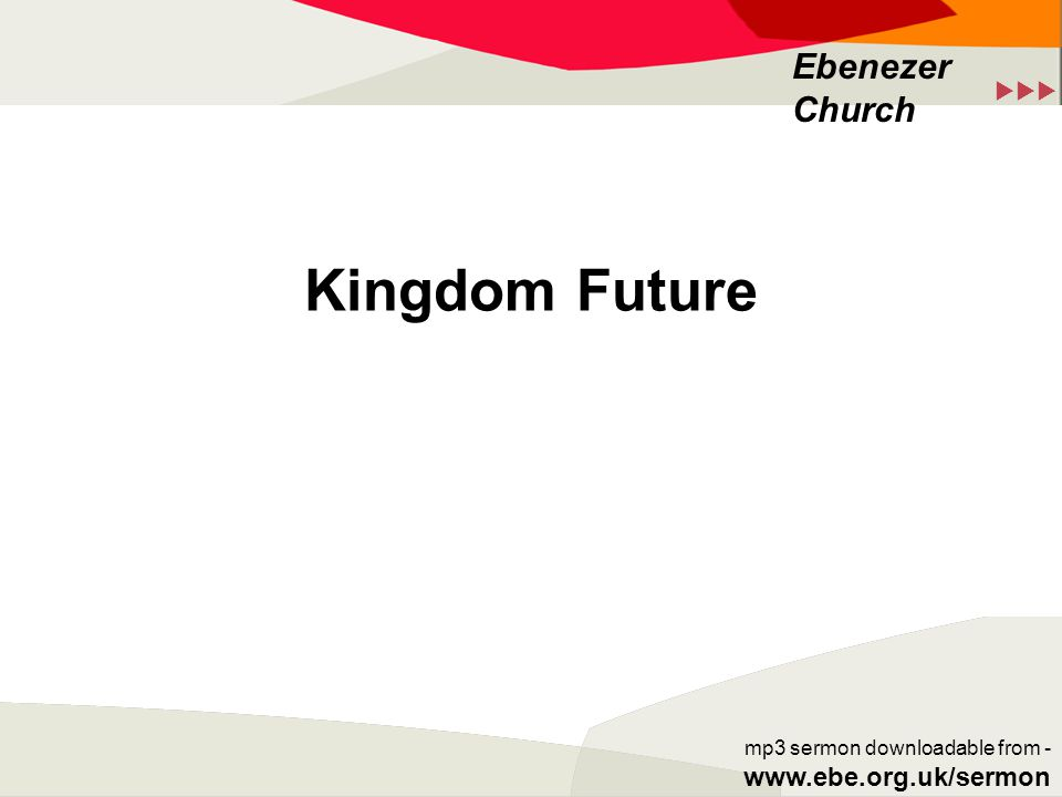  Ebenezer Church mp3 sermon downloadable from - www.ebe.org.uk/sermon Kingdom Future