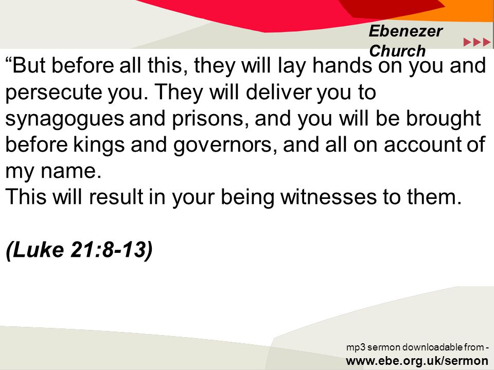  Ebenezer Church mp3 sermon downloadable from - www.ebe.org.uk/sermon But before all this, they will lay hands on you and persecute you.