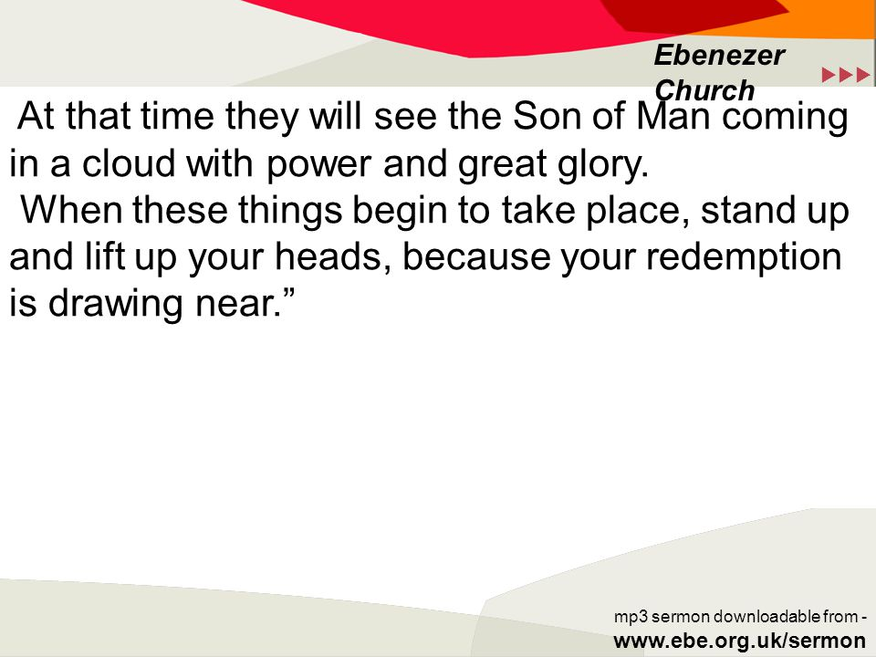  Ebenezer Church mp3 sermon downloadable from - www.ebe.org.uk/sermon At that time they will see the Son of Man coming in a cloud with power and great glory.