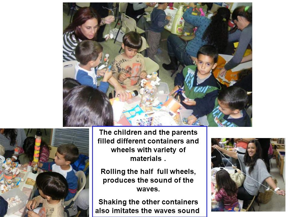 The children and the parents filled different containers and wheels with variety of materials.