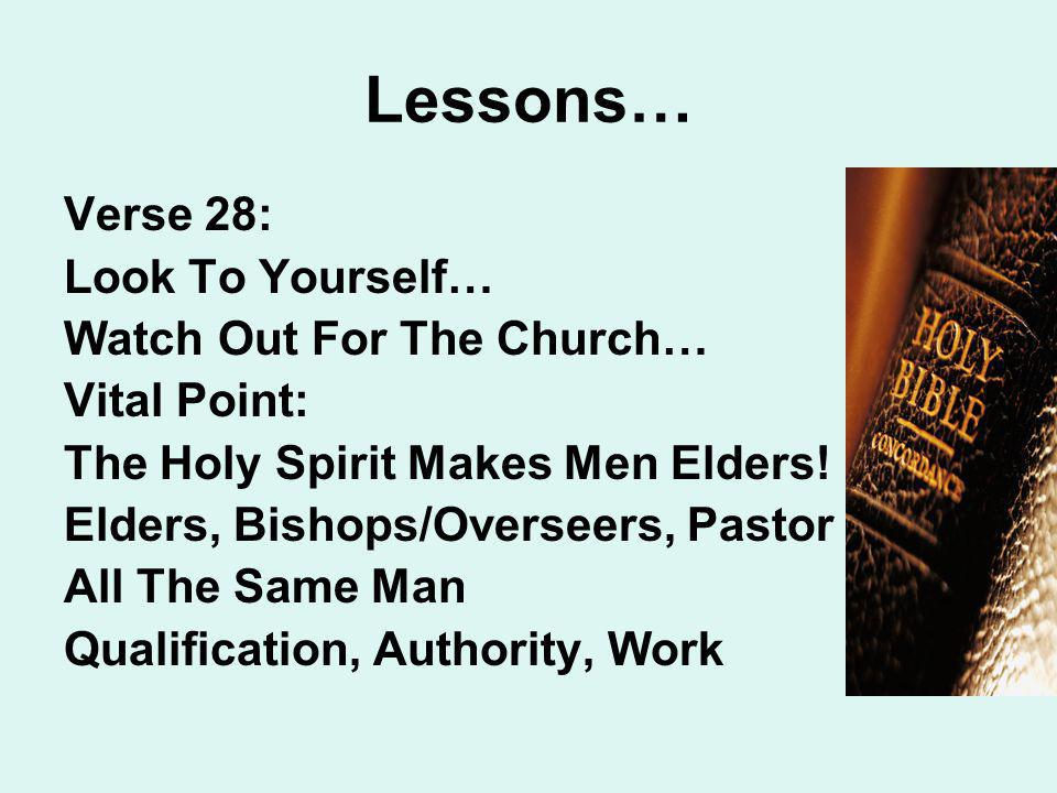 Lessons… Verse 28: Look To Yourself… Watch Out For The Church… Vital Point: The Holy Spirit Makes Men Elders.