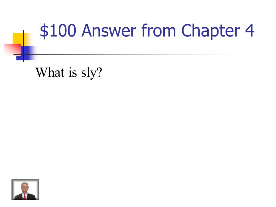 $100 Question from Chapter 4 Clever, crafty, cunningly underhanded
