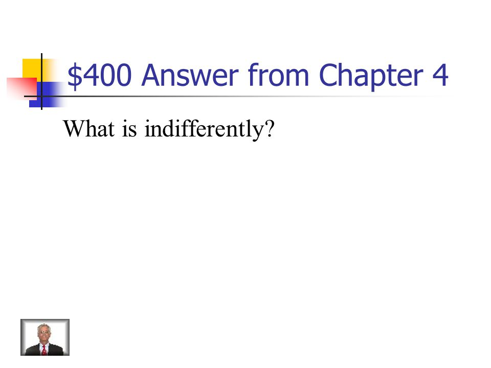 $400 Question from Chapter 4 Showing no preference or interest, lack of concern