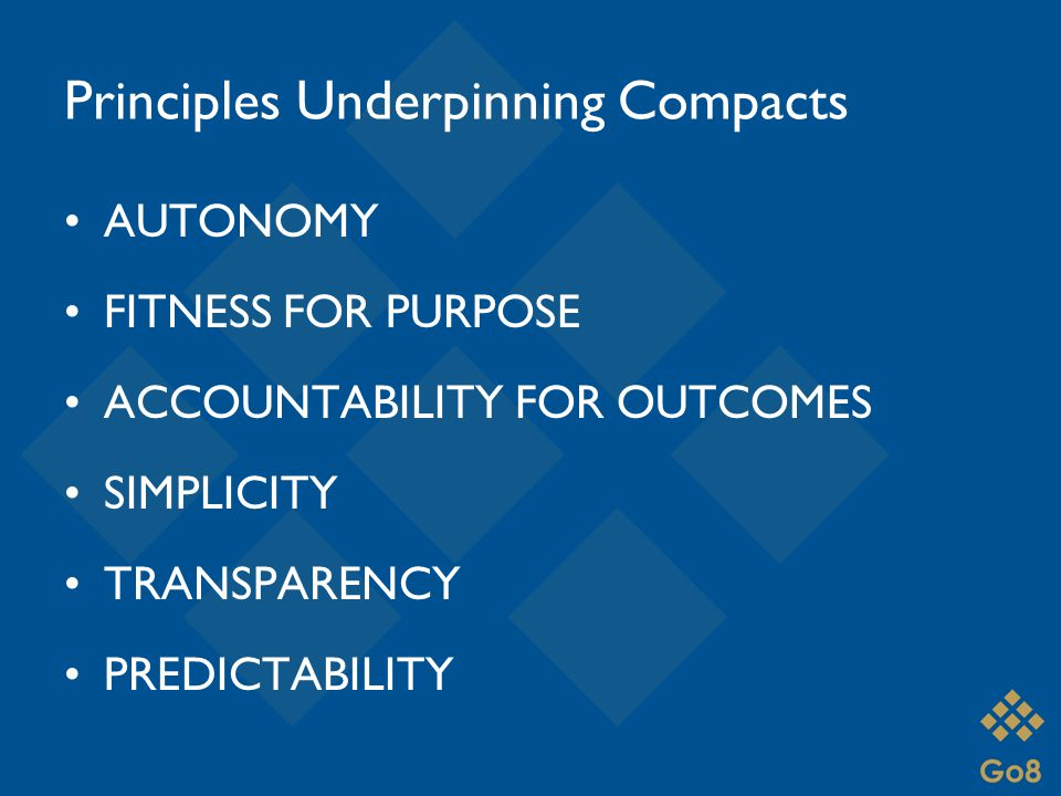 Principles Underpinning Compacts AUTONOMY FITNESS FOR PURPOSE ACCOUNTABILITY FOR OUTCOMES SIMPLICITY TRANSPARENCY PREDICTABILITY