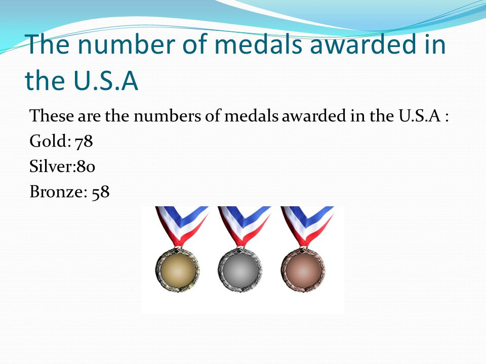 The number of medals awarded in the U.S.A These are the numbers of medals awarded in the U.S.A : Gold: 78 Silver:80 Bronze: 58