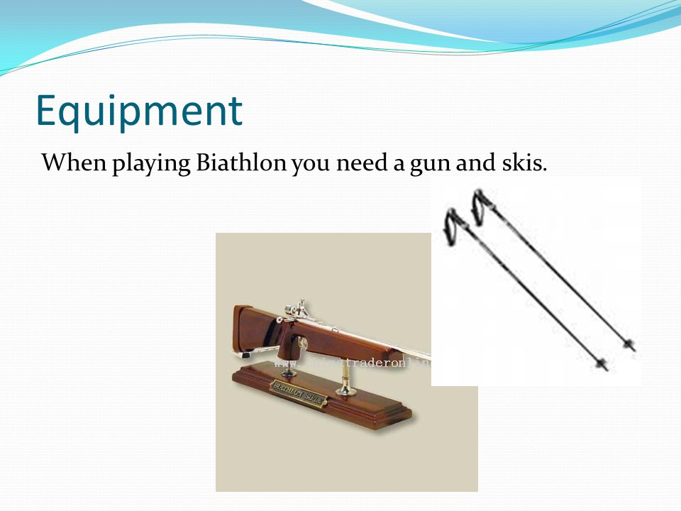 Equipment When playing Biathlon you need a gun and skis.