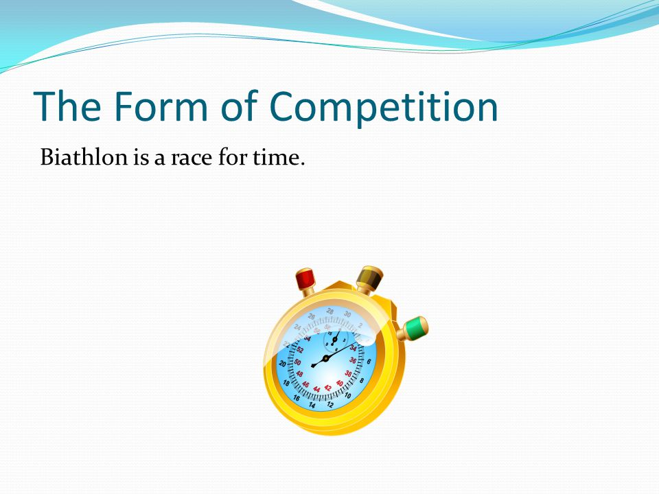 The Form of Competition Biathlon is a race for time.