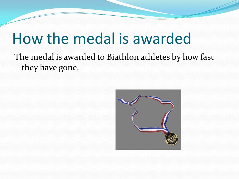 How the medal is awarded The medal is awarded to Biathlon athletes by how fast they have gone.