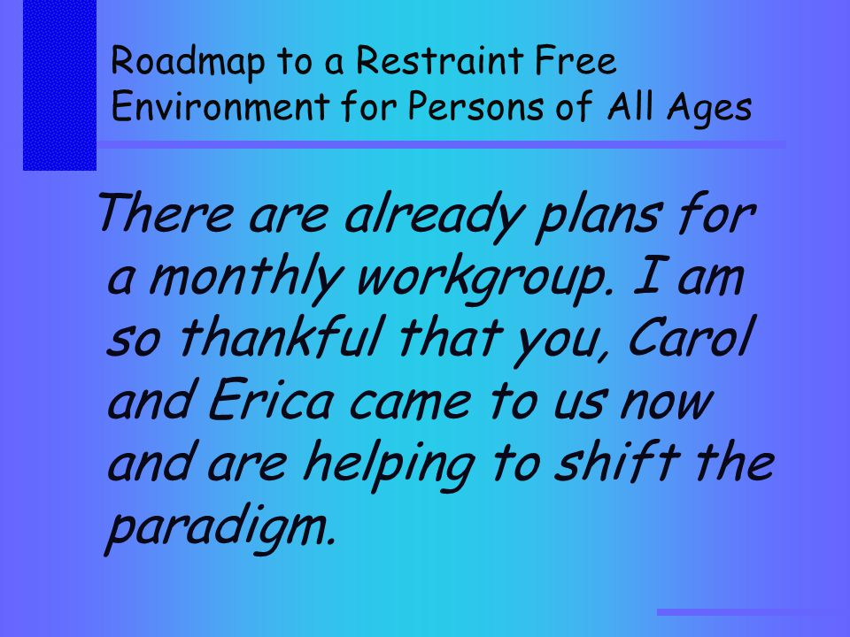 Roadmap to a Restraint Free Environment for Persons of All Ages There are already plans for a monthly workgroup.