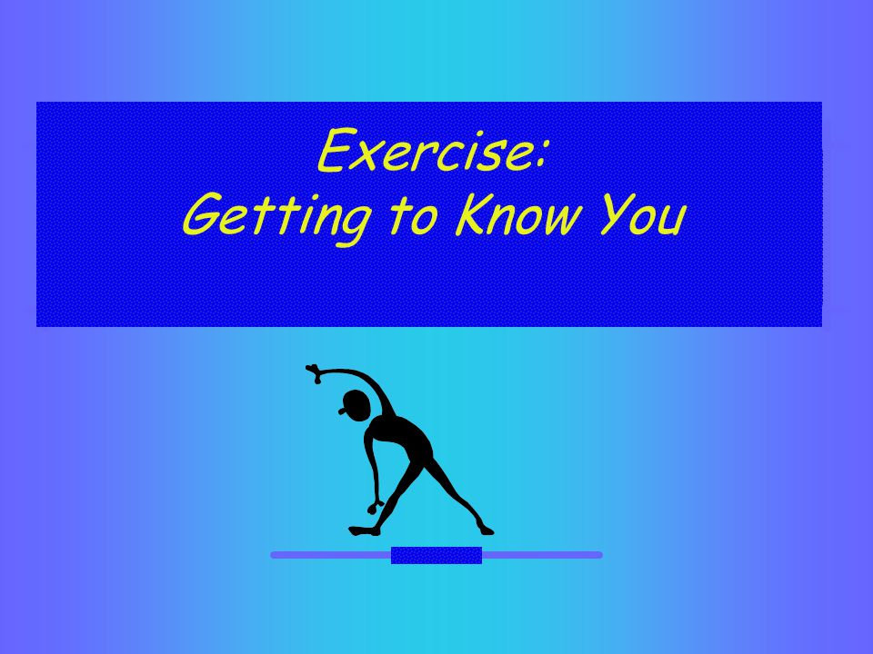 Exercise: Getting to Know You