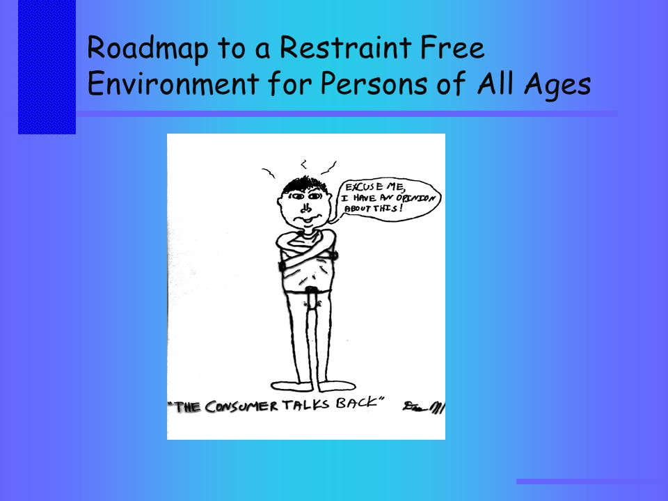 Roadmap to a Restraint Free Environment for Persons of All Ages