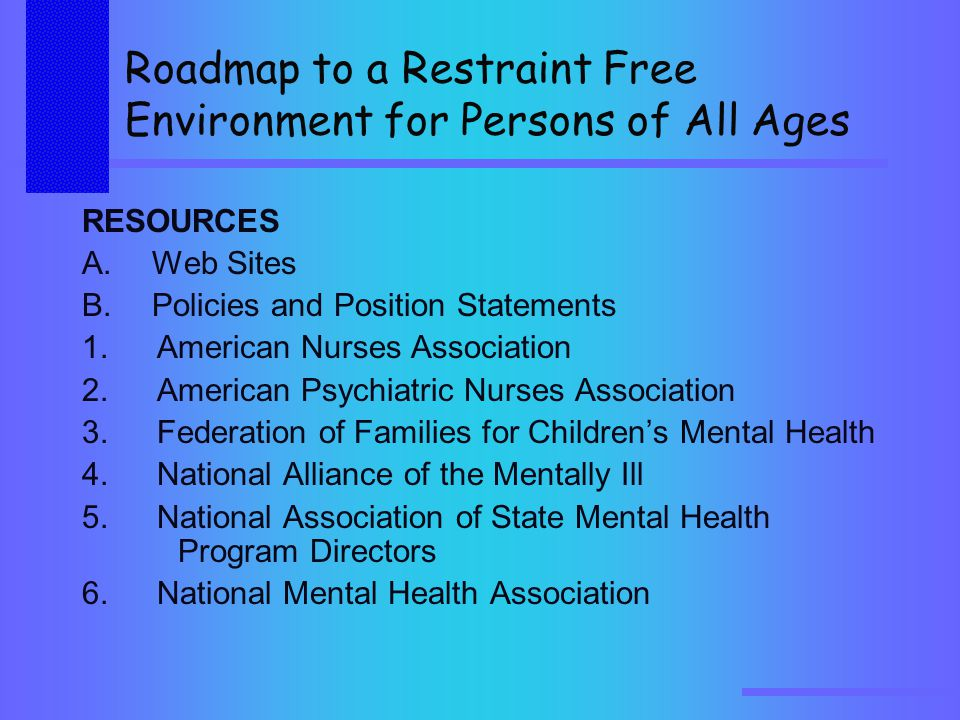 Roadmap to a Restraint Free Environment for Persons of All Ages RESOURCES A.