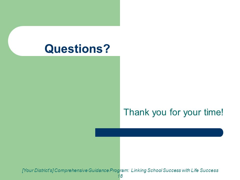 [Your District s] Comprehensive Guidance Program: Linking School Success with Life Success 18 Questions.