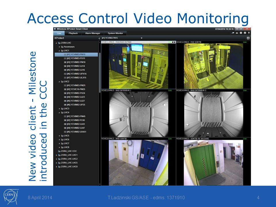 Access Control Video Monitoring New video client - Milestone introduced in the CCC 8 April 2014T.Ladzinski GS/ASE - edms: 13719104