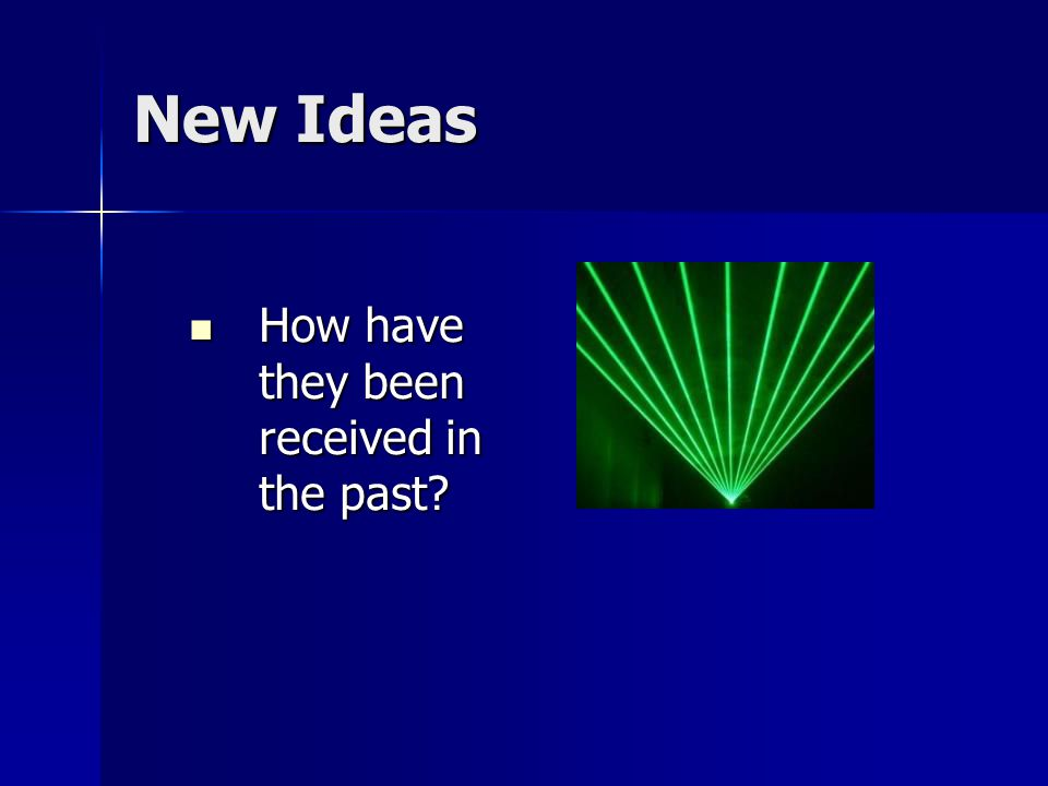 New Ideas How have they been received in the past How have they been received in the past