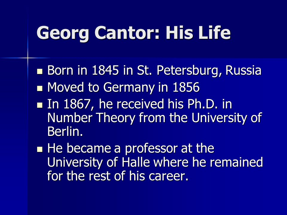 Georg Cantor: His Life Born in 1845 in St. Petersburg, Russia Born in 1845 in St.