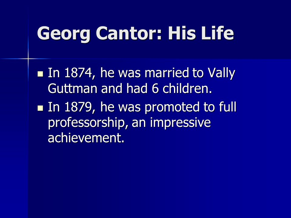 Georg Cantor: His Life In 1874, he was married to Vally Guttman and had 6 children.