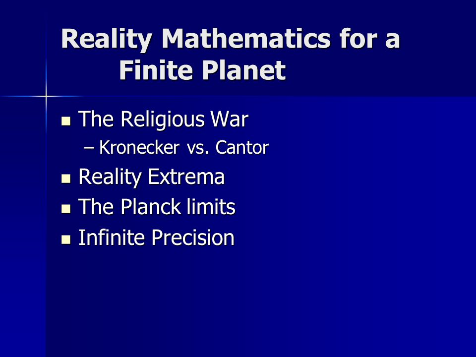 Reality Mathematics for a Finite Planet The Religious War The Religious War –Kronecker vs.
