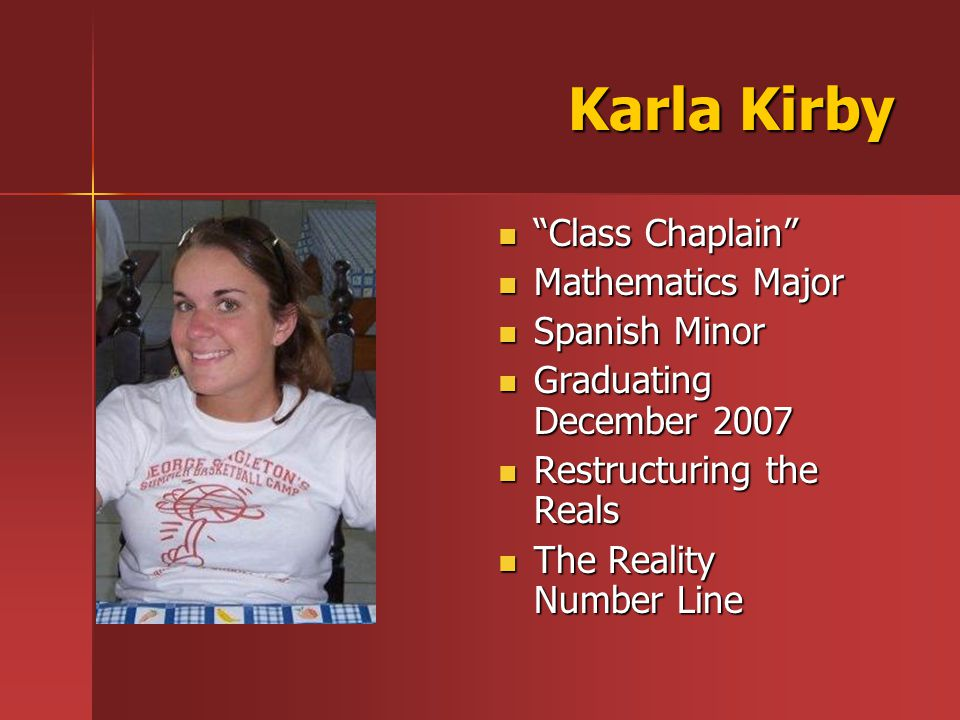 Karla Kirby Class Chaplain Mathematics Major Spanish Minor Graduating December 2007 Restructuring the Reals The Reality Number Line