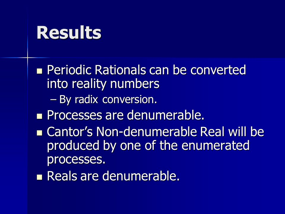 Results Periodic Rationals can be converted into reality numbers Periodic Rationals can be converted into reality numbers –By radix conversion.