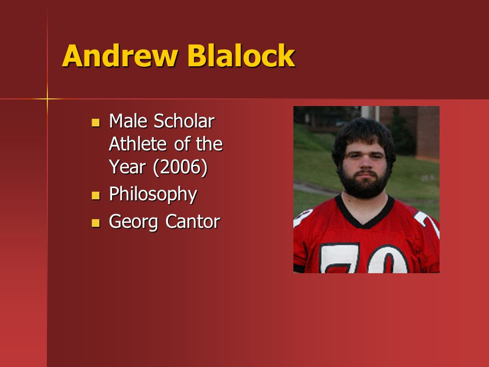 Andrew Blalock Male Scholar Athlete of the Year (2006) Male Scholar Athlete of the Year (2006) Philosophy Philosophy Georg Cantor Georg Cantor